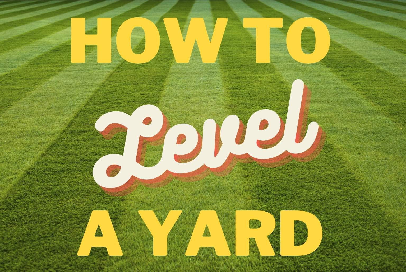 How To Level A Yard Step By Step Tips Gfl Outdoors